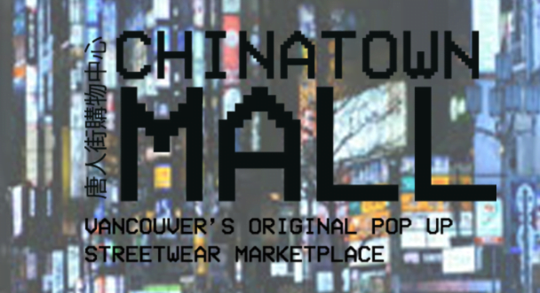 Chinatown Mall 2014; Vancouver's Original Pop Up Streetwear Marketplace