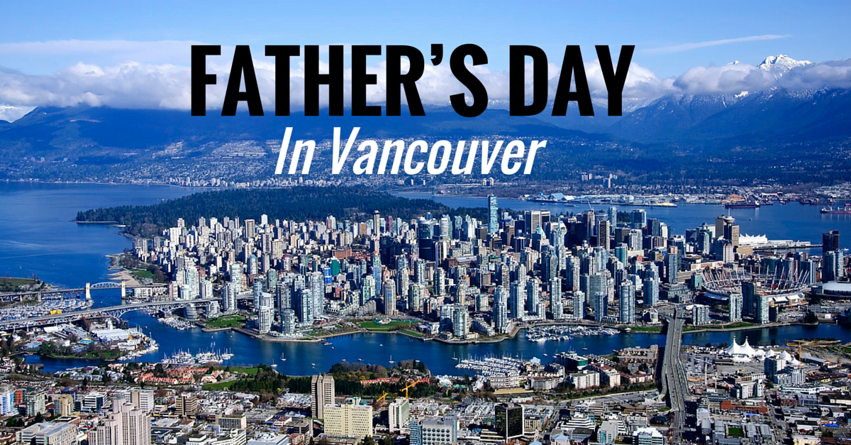 10 Ideas for Celebrating Father's Day in Vancouver