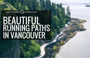 10 Beautiful Vancouver Running Paths That Will Get You Off The Couch